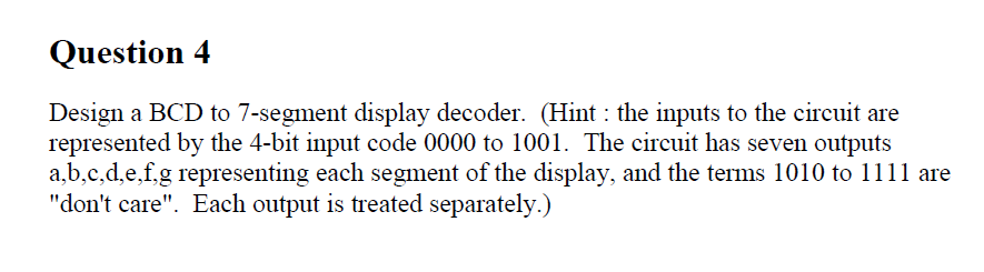 Design a BCD to 7-segnient display decoder. (Hint: