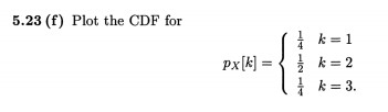 Plot the CDF for pX[k] = [ 1/4 k = 1 1/2 k = 2
