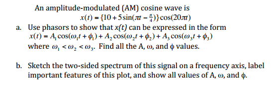 An amplitude-modulated (AM) cosine wave is . Use