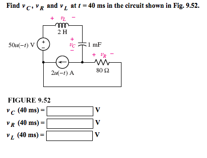 Find vC, vR and v L at t =40 ms in the circuit sho