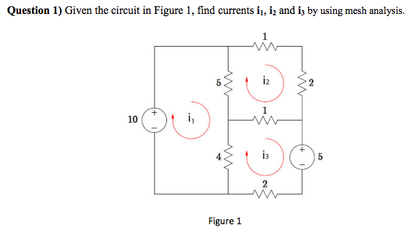 Given the circuit in Figure 1, find currents i 1,