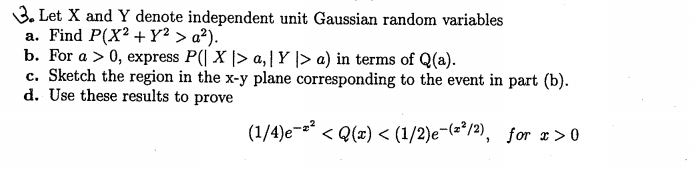 Let X and Y denote independent unit Gaussian rando