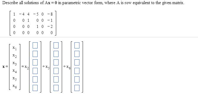 Describe All Solutions Of Ax = 0 In Parametric Vec...   Chegg.com