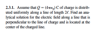 Assume that Q = (4itcq) C of charge is distributed