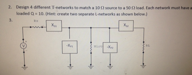 Design 4 different T-networks to match a 10 Ohm so