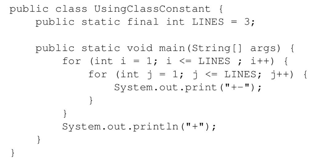 public class UsingClassConstant public static tinal int LINES 3 public static void main (String[] args) for (int i = 1; i 〈= LINES ; i++) for (int j 1; j 〈= LINES ; j++) System.out.print (+-) System.out.println(+);