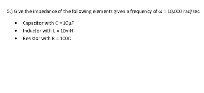Give the impedance of the following elements given