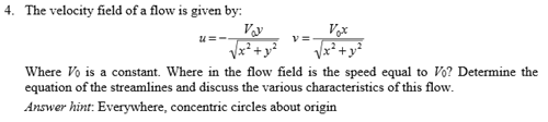 The velocity field of a flow is given by Where V0