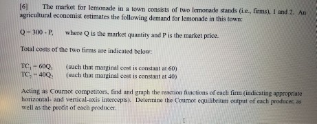 Question: The market for lemonade in a town of two stands (i.e., firms), 1 and 2. An agricultural economist...