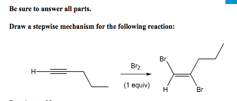 Question: Be sure to answer all parts. Draw a stepwise mechanism for the following reaction: Br Br2 (1 equi...