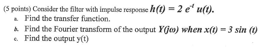 Consider the filter with impulse response h(t) = 2