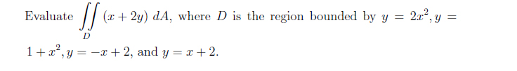 Evaluate (x + 2y) dA, where D is the region bound