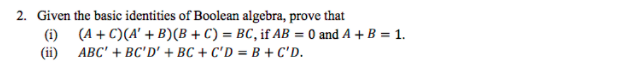 2. Given the basic identities of Boolean algebra, prove that (i) (ii) (A + C)(A + B)(B + C) = BC, if AB = 0 and A + B = 1. ABC + BC D + BC +C, D = B + CD.