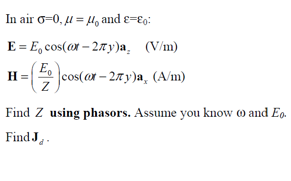 Find Z using phasors. Assume you know w and Eo. Fi