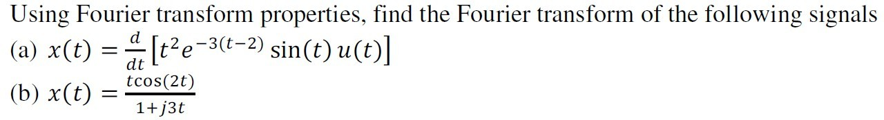 Using Fourier transform properties, find the Fouri