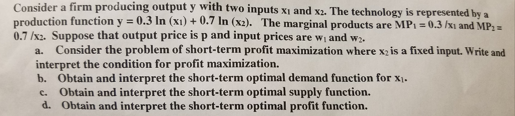 Question: Consider a firm producing output y with two inputs x_1 and x_2. The technology is represented b, ...