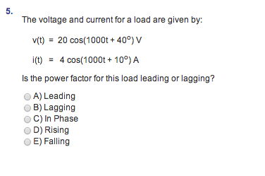 The voltage and current for a load are given by: