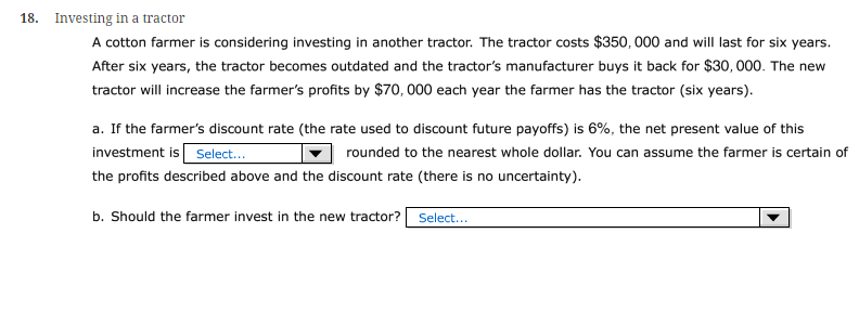 Question: Investing in a tractor  A cotton farmer is considering investing in another tractor. The tractor ...