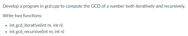 Develop a program in gcd.cpp to compute the GCD of a number both iteratively and recursively Write two functions: int gcd iterative(int m, int n . int gcd_recursive(int m, int n)