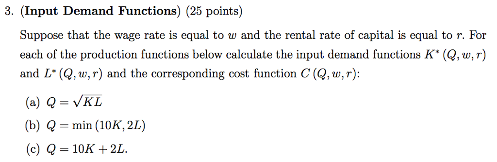 Question: 3. (Input Demand Functions) (25 points)Suppose that the wage rate is equal to w and the rental r...