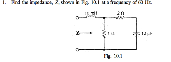 Find the impedance, Z, shown in Fig. 10.1 at a fre