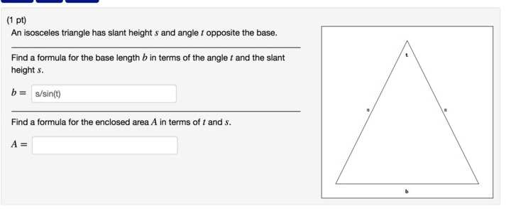Show Transcribed Image Text (1 Pt) An Isosceles Triangle Has Height H And  Angle T Opposite The Base. Find A Formula For The Base Length B In Terms Of  The ...