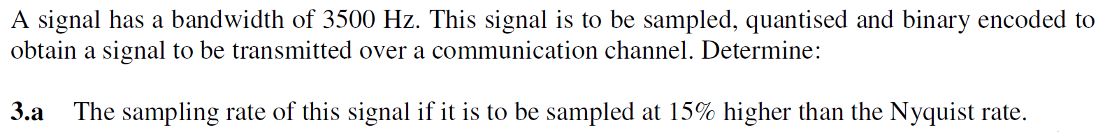 A signal has a bandwidth of 3500 Hz. This signal i