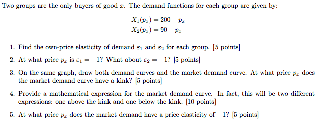 Question: Two groups are the only buyers of good x. The demand functions for each group are given by:  X_1 ...