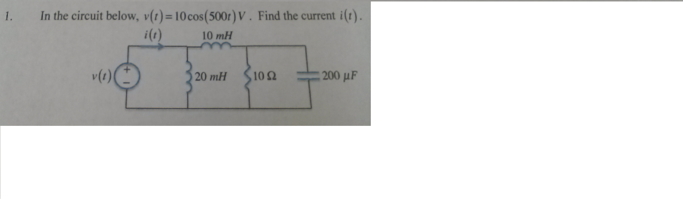 In the circuit below, v(t)= 10cos(500t) V . Find t