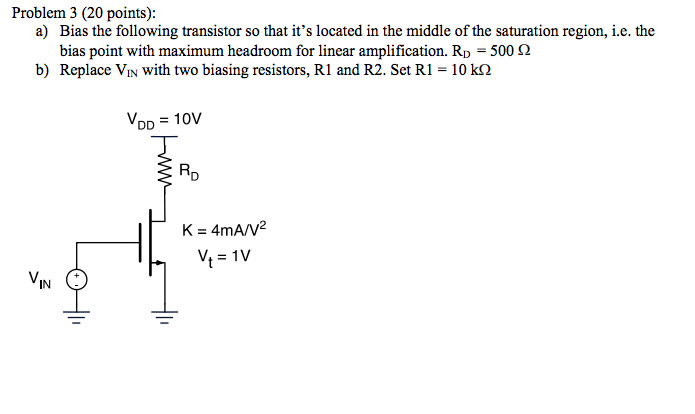 a) Bias the following transistor so that it'
