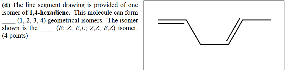 The line segment drawing is provided of one isomer