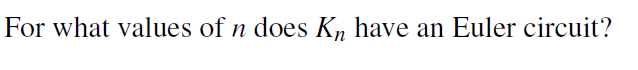 For what values of n does Kn have an Euler circuit