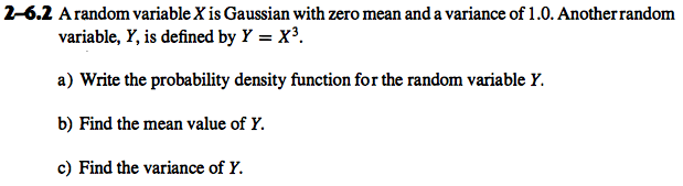 A random variable X is Gaussian with zero mean and