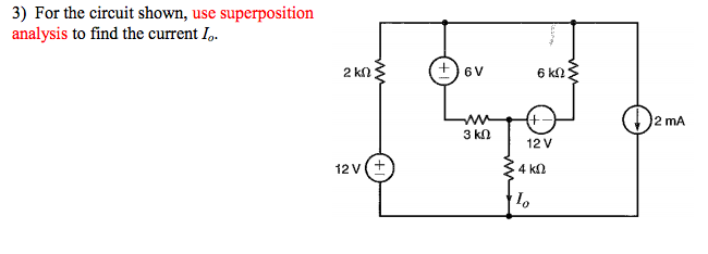 For the circuit shown, use superposition analysis
