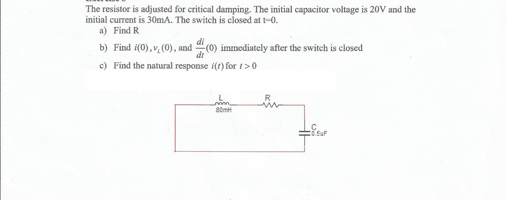 The resistor is adjusted for critical damping. The