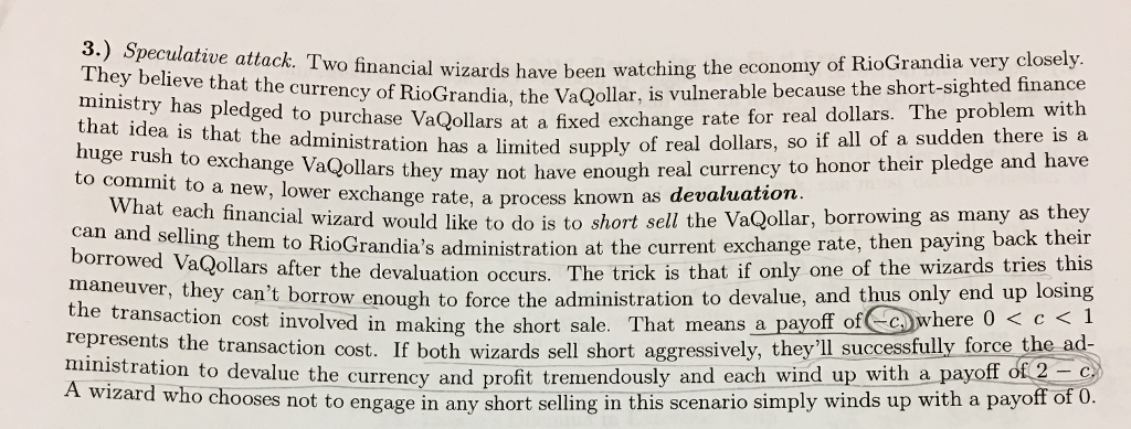 Question: 3.) Speculative attack. the economy of very closely. They believe Two financial wizards have been...