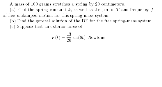 A mass of 100 grams stretches a spring by 20 centi