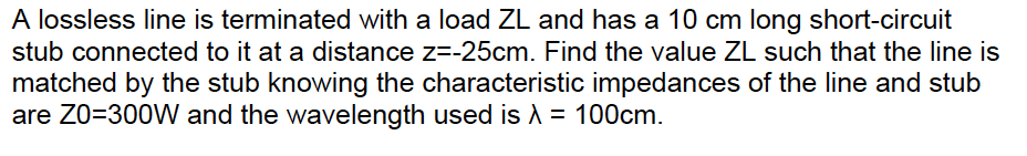 A lossless line is terminated with a load ZL and h