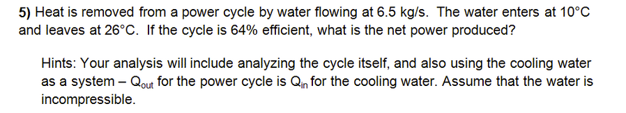 Heat is removed from a power cycle by water flowin