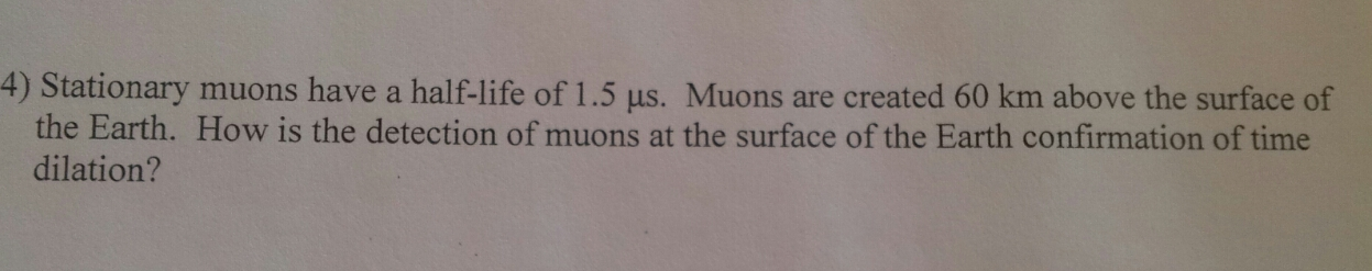 Stationary muons have a half-life of 1.5 mus. Muon