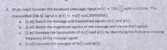 Consider the baseband (message) signal m(t) = 10De