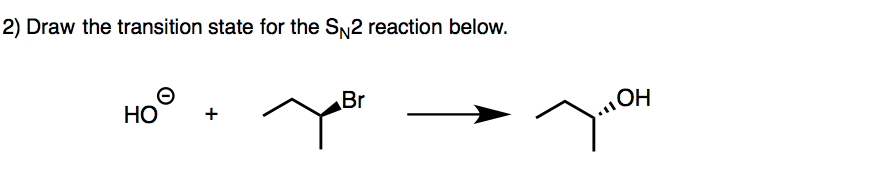 Draw the transition state for the SN2 reaction bel