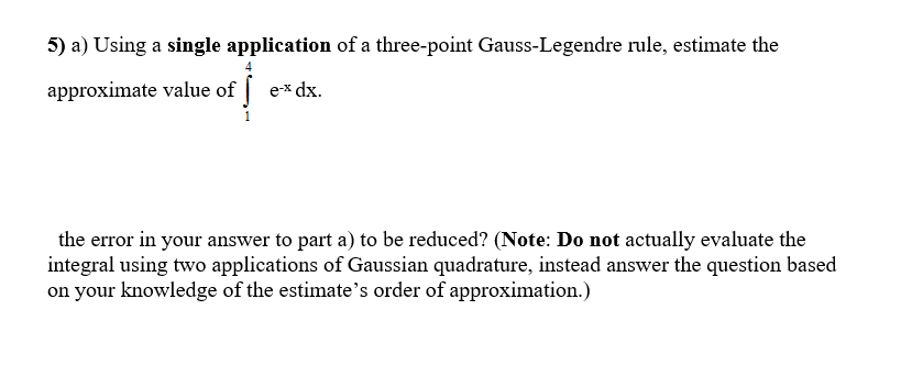 Using a single application of a three point gauss chegg question using a single application of a three point gauss legendre rule estimate the approximate value o sciox Gallery