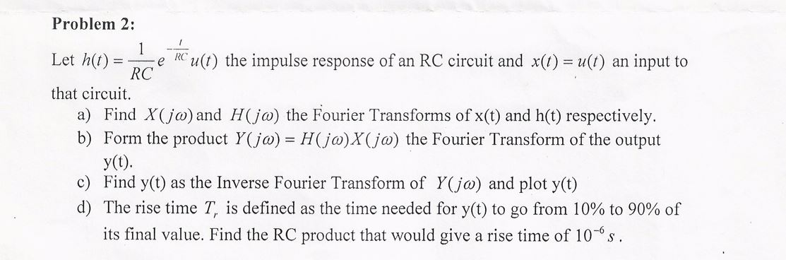 Let h(t) = 1/RCe 1/RC u(t) the impulse response of