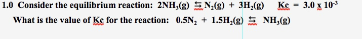 1.0 Consider the equilibrium reaction: 2NH3(g) N2