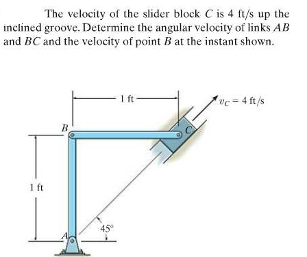 The velocity of the slider block C is 4 ft/s up th