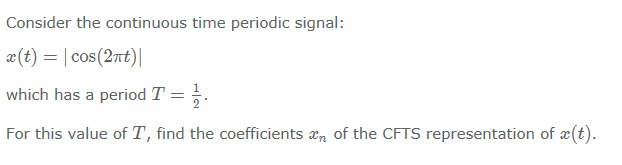 Consider the continuous time periodic signal: whi