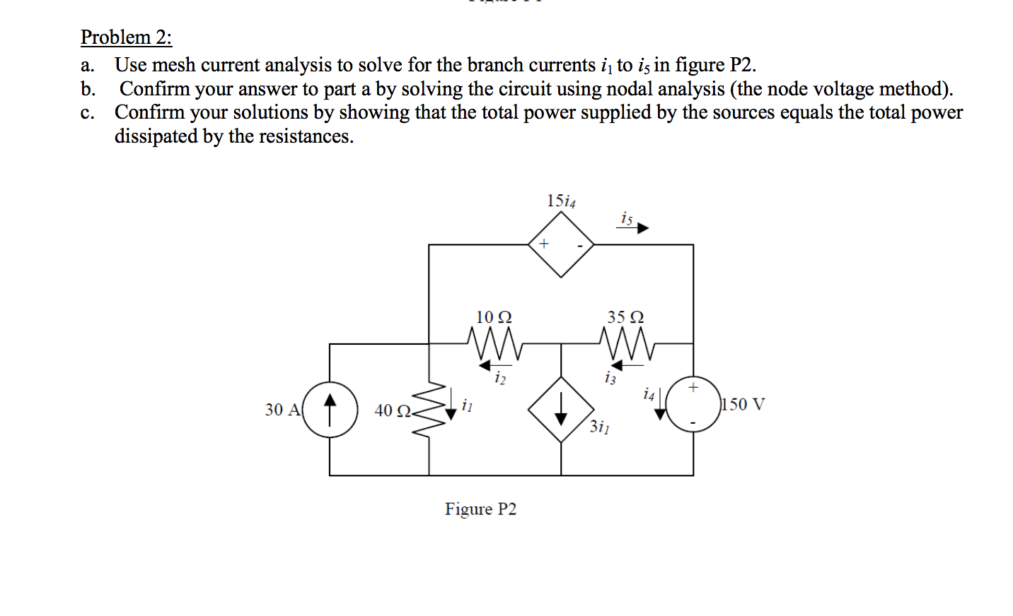 Use mesh current analysis to solve for the branch