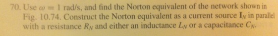 Use omega = 1 rad/s, and find the Norton equivalen