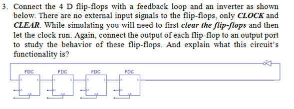 Connect the 4 D flip-flops with a feedback loop an